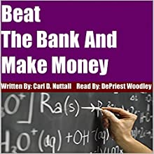 Beat the Bank and Make Money Audiobook by Carl D. Nuttall Narrated by DePriest Woodley