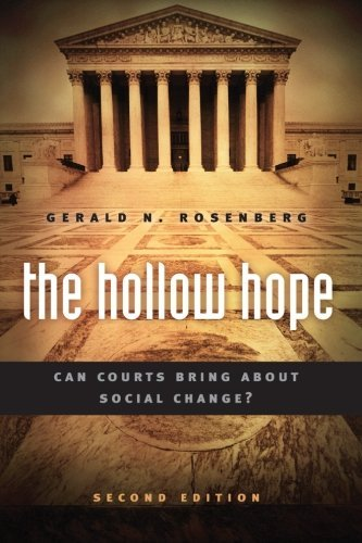 The Hollow Hope: Can Courts Bring About Social Change? Second Edition (American Politics and Political Economy Series) by Gerald N. Rosenberg (2008-05-01)