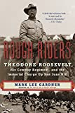 Rough Riders: Theodore Roosevelt, His Cowboy