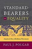 "Paul J. Polgar, ""Standard-Bearers of Equality: America's First Abolition Movement"" (UNC Press, 2019)"