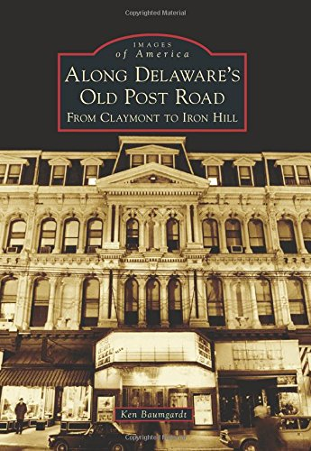 Read Online Along Delaware's Old Post Road: From Claymont to Iron Hill (Images of America) PDF