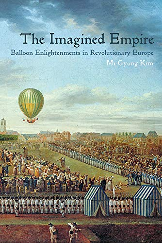 The Imagined Empire: Balloon Enlightenments in Revolutionary Europe ()