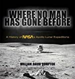 img - for Where No Man Has Gone Before: A History of NASA's Apollo Lunar Expeditions (Dover Books on Astronomy) by William David Compton (2010-12-22) book / textbook / text book