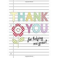 Thank You for Helping Me Grow: Teacher Appreciation Gift Notebook or Journal: Thank You Notebook for Teacher, Babysitter, Coach
