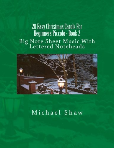 20 Easy Christmas Carols For Beginners Piccolo - Book 2: Big Note Sheet Music With Lettered Noteheads (Volume 2) PDF