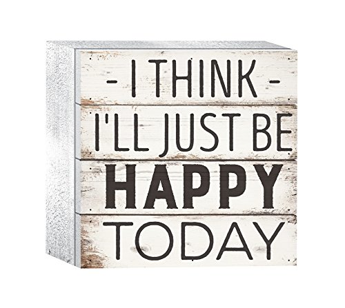 P. Graham Dunn I Think I'll Just Be Happy Today Whitewash 6 x 6 Solid Wood Boxed Pallet Plaque Sign ()