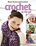 Better Homes and Gardens Crochet on the Go, Meredith Corporation, 1601406010
