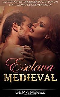 Esclava Medieval: La Sumisión retorcida en Placer por un Matrimonio de Conveniencia: Volume 1