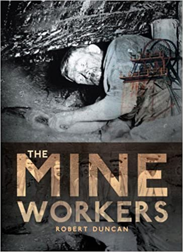 The Mineworkers 1St Edition by Duncan, Robert (2005)