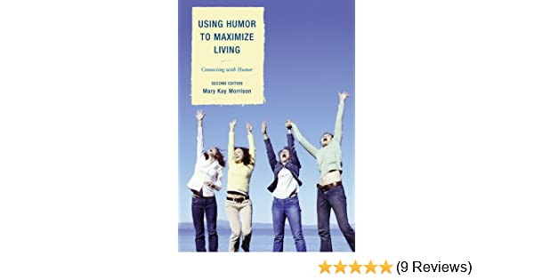 Amazon.com: Using Humor To Maximize Living: Connecting With Humor EBook:  Mary Kay Morrison: Kindle Store