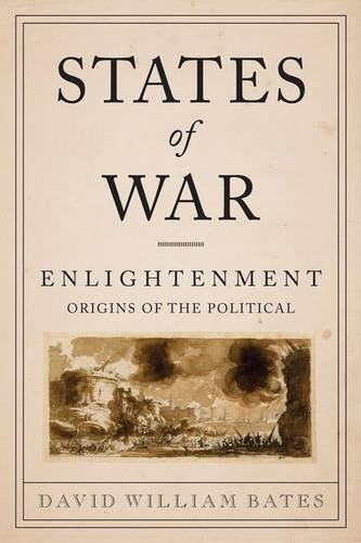 States of War: Enlightenment Origins of the Political (Columbia Studies in Political Thought / Political History)