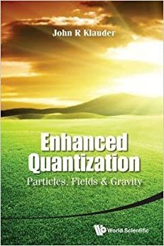 Book Enhanced Quantization: Particles, Fields and Gravity