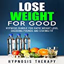 Lose Weight for Good: Hypnosis Bundle for Rapid Weight Loss, Shedding Pounds and Staying Fit Speech by  Hypnosis Therapy Narrated by  Hypnosis Therapy