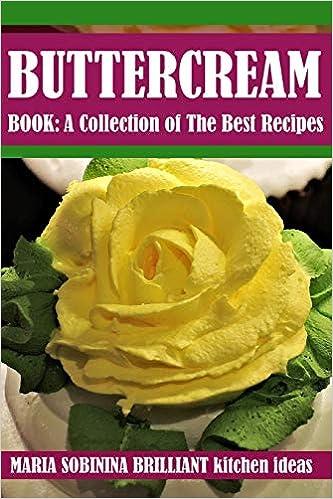 Buttercream Book - A Collection of Best Recipes (Cookbook ...