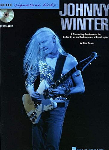 (Johnny Winter: A Step-By-Step Breakdown of the Guitar Styles and Techniques of a Blues Legend (Guitar Signature Licks))