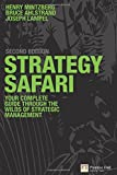 Strategy Safari: The complete guide through the wilds of strategic management (2nd Edition)