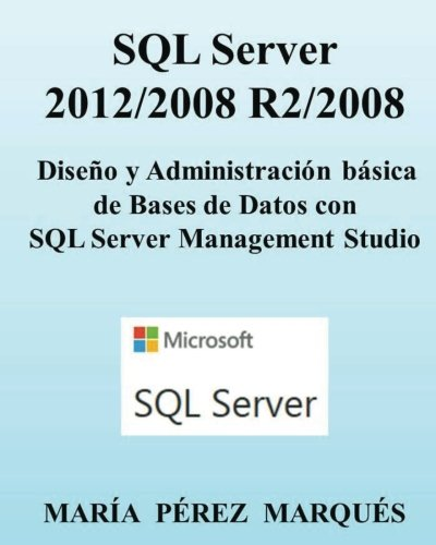 SQL Server 2012/2008 R2/2008. Diseño y Administración básica de Bases de Datos con SQL Server Management Studio Tapa blanda – 6 oct 2013 Maria Perez Marques Createspace Independent Pub 1492873365 Databases - General