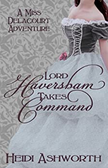 Lord Haversham Takes Command (Miss Delacourt Book 4) by [Ashworth, Heidi]