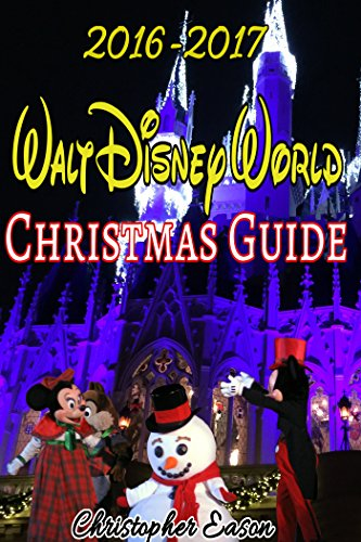 2016 2017 walt disney world christmas guide an unofficial guide to help plan your