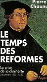 Le temps des Réformes par Pierre Chaunu