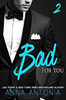 Bad for You (Mad, Bad, and Dangerous to Love series Book 2) by [Antonia, Anna]