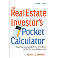 The Real Estate Investor's Pocket Calculator: Simple Ways to Compute Cash Flow, Value, Return, and Other Key Financial Measurements