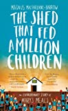 The Shed That Fed a Million Children by MacFarlane-Barrow, Magnus (May 21, 2015) Hardcover