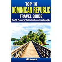 Top 10 Places to Visit in the Dominican Republic - Top 10 Dominican Republic Travel Guide (Includes Santo Domingo, Punta Cana, La Romana, Puerto Plata, Sosua, & More)