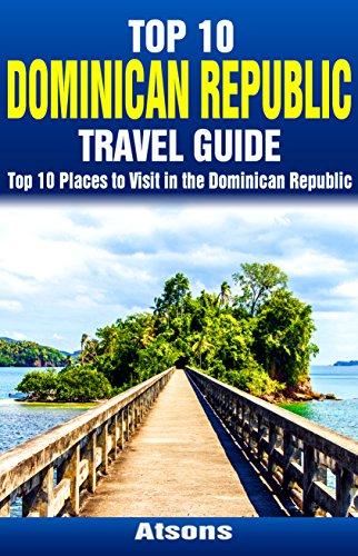 Punta Cana Dominican Republic (Top 10 Places to Visit in the Dominican Republic - Top 10 Dominican Republic Travel Guide (Includes Santo Domingo, Punta Cana, La Romana, Puerto Plata, Sosua, & More))