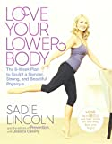 Love Your Lower Body The 8-Week Plan to Sculpt a Slender, Strong, and Beautiful Physique
