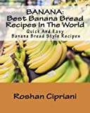 BANANA: Best Banana Bread Recipes In The World: Quick And Easy Banana Bread Style Recipes