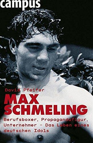 Max Schmeling: Berufsboxer, Propagandafigur, Unternehmer: Die Geschichte eines deutschen Idols
