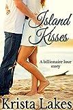 Island Kisses: A Billionaire Love Story (The Kisses Series Book 9)