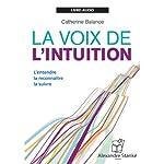 La voix de l'intuition: L'entendre - la reconnaître - la suivre | Catherine Balance