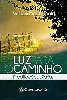 Luz Para o Caminho - Meditações Diárias: eBook Devocional por [MacDonald, William]