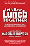 Let's Have Lunch Together (How to Reach Out and Build More Powerful Relationships) (How to Reach Out and Build More Powerful Relationships), Marshall Howard, 0977395405