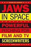 Jaws in Space : Powerful Pitching for Film & TV Screenwriters (Creative Essentials)