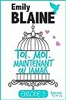 Toi. Moi. Maintenant ou jamais, tome 2 par Blaine