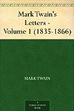 Mark Twain's Letters - Volume 1 (1835-1866) (English Edition)