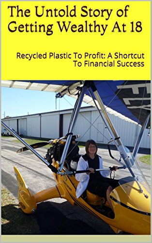 Download PDF The Untold Story of How to Start Getting Wealthy at 18 - Recycled Plastic To Profit - A Shortcut To Financial Success