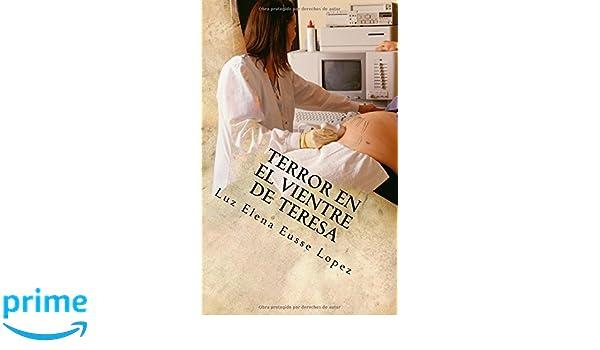 Terror en el vientre de Teresa (Spanish Edition): Miss Luz ...