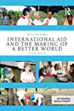 International Aid and the Making of a Better World : Reflexive Practice, Eyben, Rosalind, 0415656745