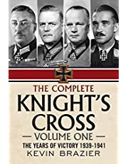The Complete Knight's Cross: The Years of Victory 1939-1941
