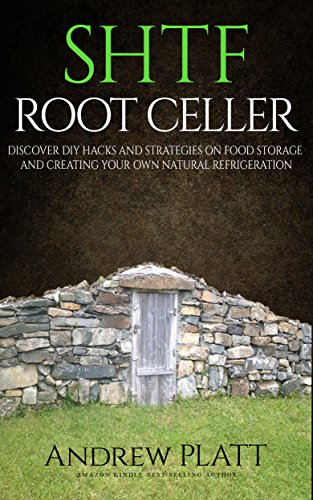 Shtf Root Cellar Discover Diy Hacks And Strategies On Food Storage And Creating Your Own Natural Refrigeration