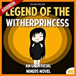 Legend of the WitherPrincess: An Unofficial Miner's Novel: Wither, Book 6   Adam Rigby