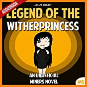 Legend of the WitherPrincess: An Unofficial Miner's Novel: Wither, Book 6 | Adam Rigby