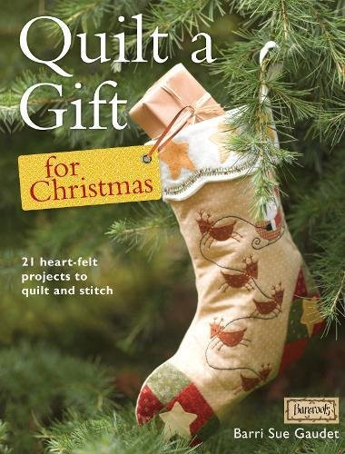 Quilt A Gift For Christmas 21 Beautiful Projects To Quilt And Stitch Gaudet Barrie Sue 0806488422460 Amazon Com Books