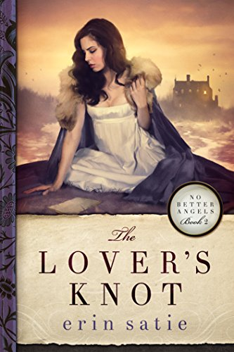 The Lover's Knot (No Better Angels Book 2) by [Satie, Erin]