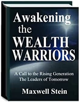 Awakening The Wealth Warriors: A Call to the Rising Generation, The Leaders of Tomorrow by [Stein, Maxwell]