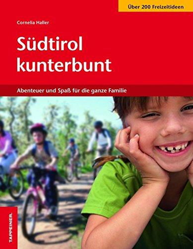 Südtirol kunterbunt - Abenteuer und Spaß für die ganze Familie: Über 200 Freizeitideen